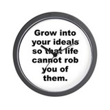 Grow into your ideals so that life cannot rob you Wall Clock