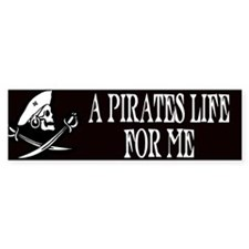 A Pirate's Life For Me Bumper Bumper Sticker