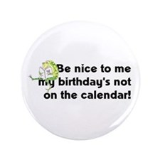 "My Birthday's Not on the Cale 3.5"" Button"