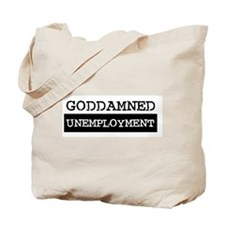 GODDAMNED UNEMPLOYMENT Tote Bag
