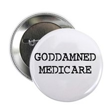 "GODDAMNED MEDICARE 2.25"" Button (100 pack)"