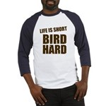 Life is Short Bird Hard Baseball Jersey