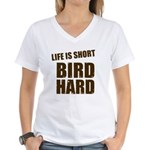 Life is Short Bird Hard Women's V-Neck T-Shirt