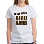 Life is Short Bird Hard Women's T-Shirt