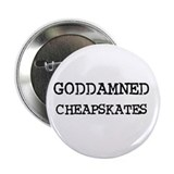 "GODDAMNED CHEAPSKATES 2.25"" Button (10 pack)"
