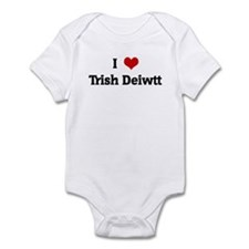 I Love Trish Deiwtt Infant Bodysuit