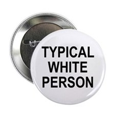 """Typical White Person"" 2.25"" Button"