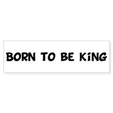 Born to be King Bumper Sticker (10 pk)
