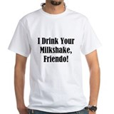 I drink your milkshake, friendo! Shirt