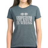 Everything You Know Is Wrong Tee