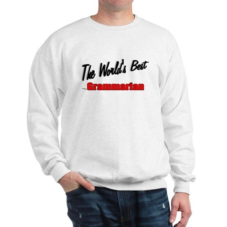 &quot;The World's Best Grammarian&quot; Sweatshirt