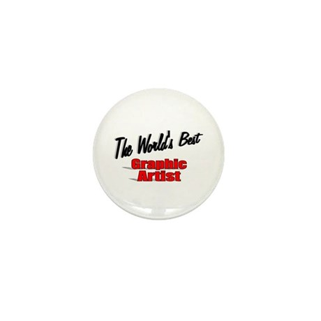 """The World's Best Graphic Artist"" Mini Button (10"