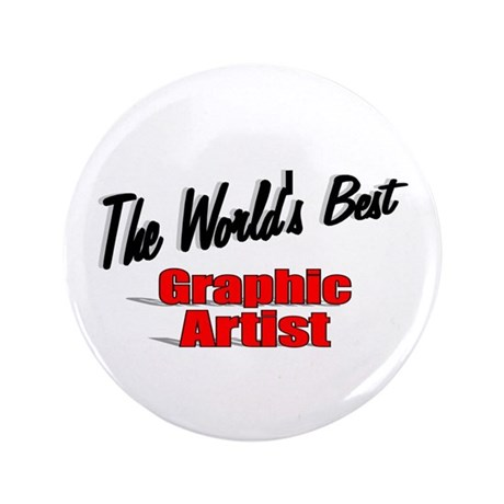 """The World's Best Graphic Artist"" 3.5"" Button"