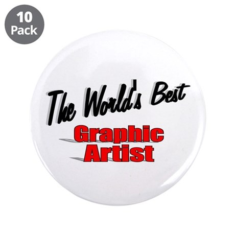 """The World's Best Graphic Artist"" 3.5"" Button (10"