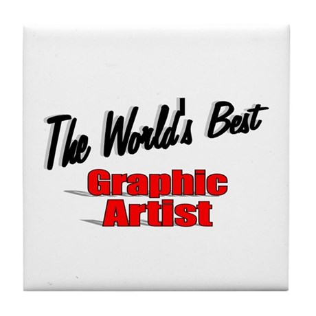 """The World's Best Graphic Artist"" Tile Coaster"