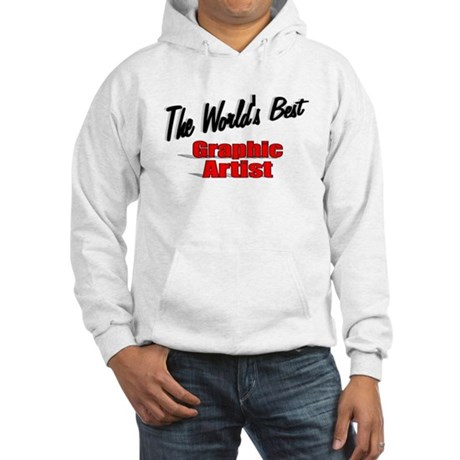 """The World's Best Graphic Artist"" Hooded Sweatshir"