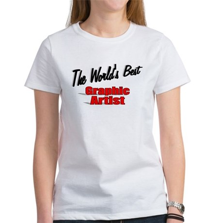 """The World's Best Graphic Artist"" Women's T-Shirt"