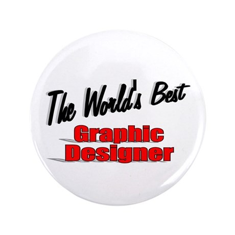 &quot;The World's Best Graphic Designer&quot; 3.5&quot; Button