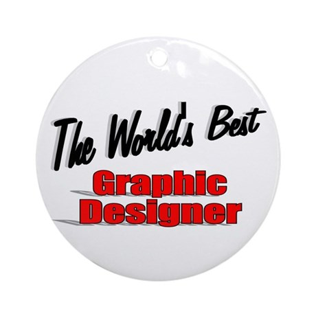 &quot;The World's Best Graphic Designer&quot; Ornament (Roun