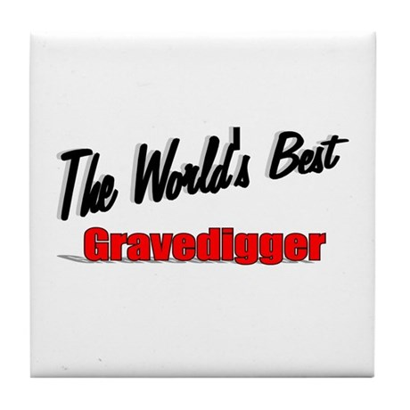 &quot;The World's Best Gravedigger&quot; Tile Coaster