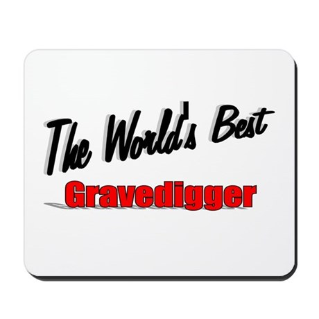 &quot;The World's Best Gravedigger&quot; Mousepad