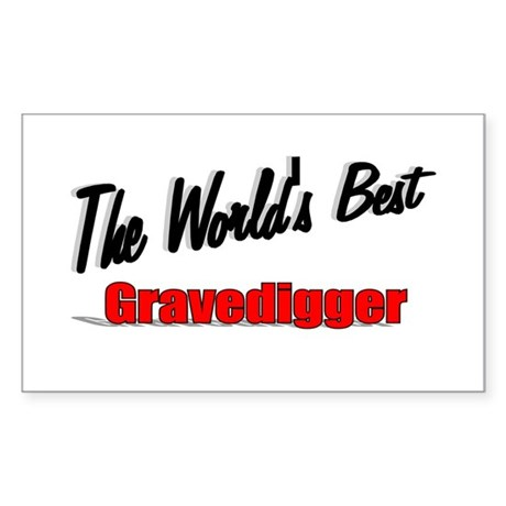 &quot;The World's Best Gravedigger&quot; Rectangle Sticker