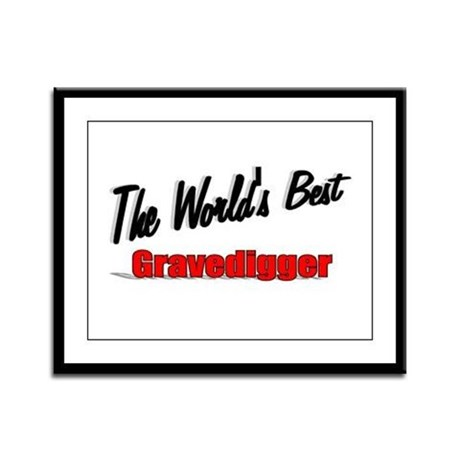 &quot;The World's Best Gravedigger&quot; Framed Panel Print