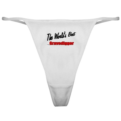 &quot;The World's Best Gravedigger&quot; Classic Thong