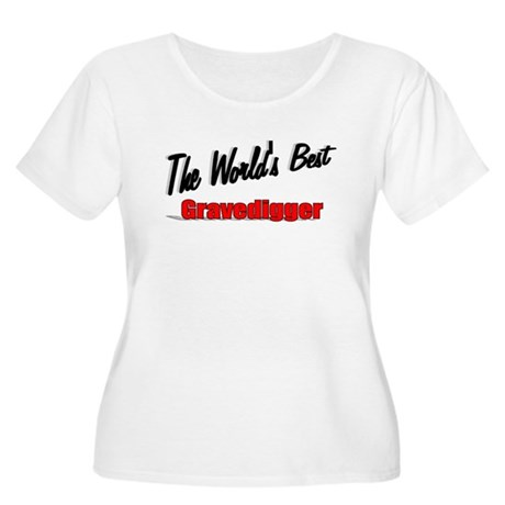 &quot;The World's Best Gravedigger&quot; Women's Plus Size S