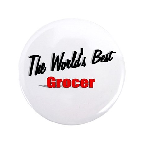"""The World's Best Grocer"" 3.5"" Button"