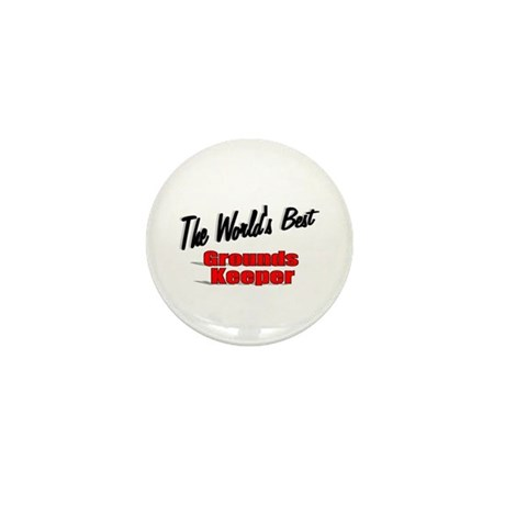 """The World's Best Grounds Keeper"" Mini Button (10"