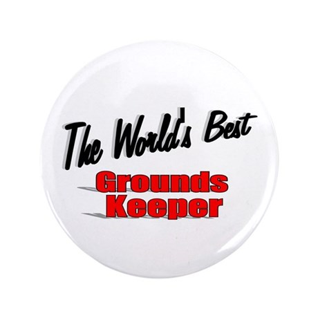 """The World's Best Grounds Keeper"" 3.5"" Button"