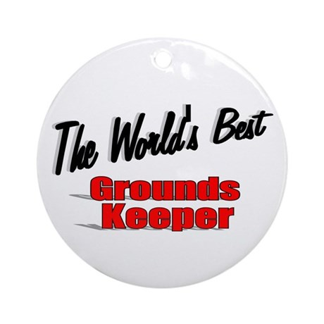 """The World's Best Grounds Keeper"" Ornament (Round)"