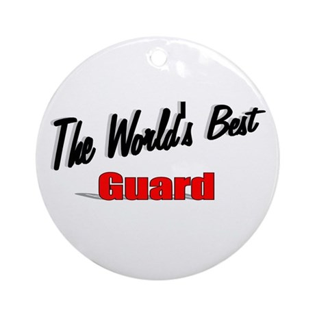 """The World's Best Guard"" Ornament (Round)"