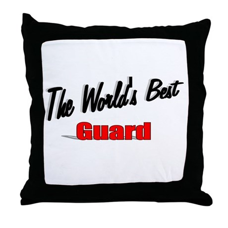 """The World's Best Guard"" Throw Pillow"