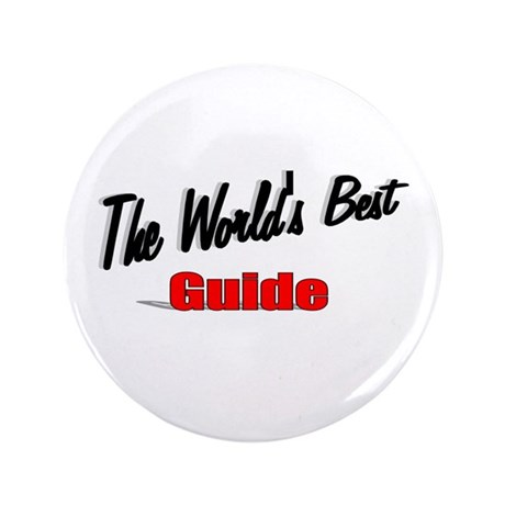 """The World's Best Guide"" 3.5"" Button"
