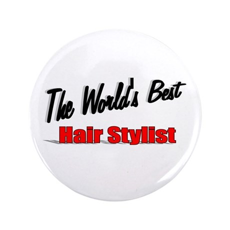 """The World's Best Hair Stylist"" 3.5"" Button"