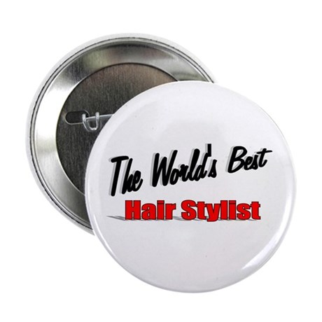 """The World's Best Hair Stylist"" 2.25"" Button (100"