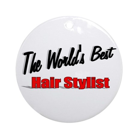 """The World's Best Hair Stylist"" Ornament (Round)"