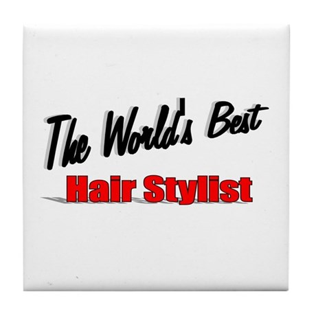 """The World's Best Hair Stylist"" Tile Coaster"