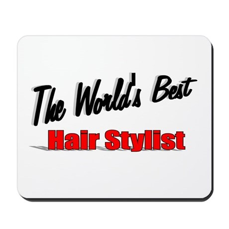"""The World's Best Hair Stylist"" Mousepad"
