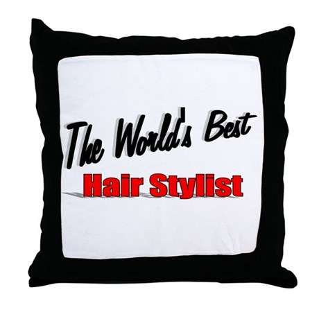 """The World's Best Hair Stylist"" Throw Pillow"