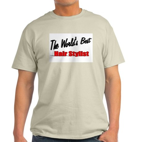 """The World's Best Hair Stylist"" Light T-Shirt"