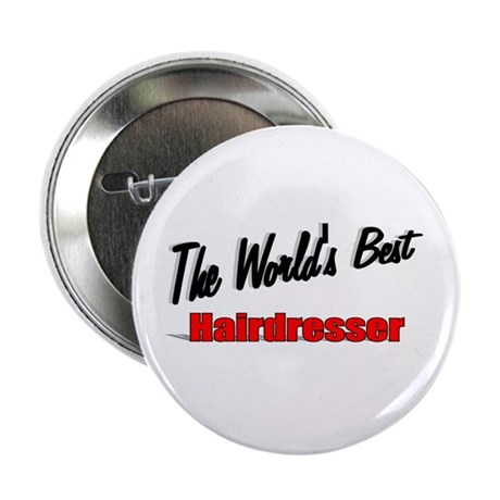 &quot;The World's Best Hairdresser&quot; 2.25&quot; Button (10 pa