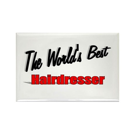 &quot;The World's Best Hairdresser&quot; Rectangle Magnet