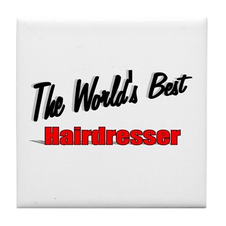 &quot;The World's Best Hairdresser&quot; Tile Coaster