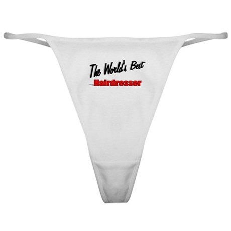 &quot;The World's Best Hairdresser&quot; Classic Thong