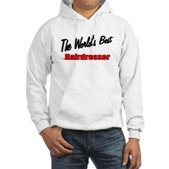 """The World's Best Hairdresser"" Hooded Sweatshirt"