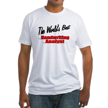 &quot; The World's Best Handwriting Analyist&quot; Fitted T-