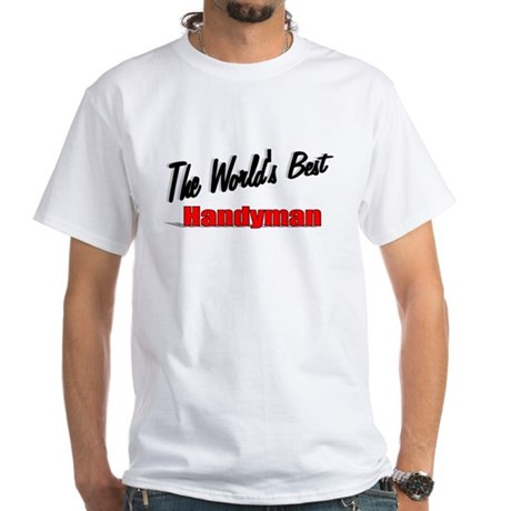 """ The World's Best Handyman"" White T-Shirt"